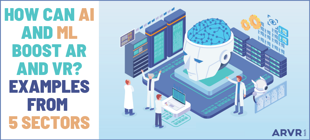 Scientists in white lab coats inspecting an artificial brain. Title says How can AI and ML boost AR and VR? Examples from 5 sectors.