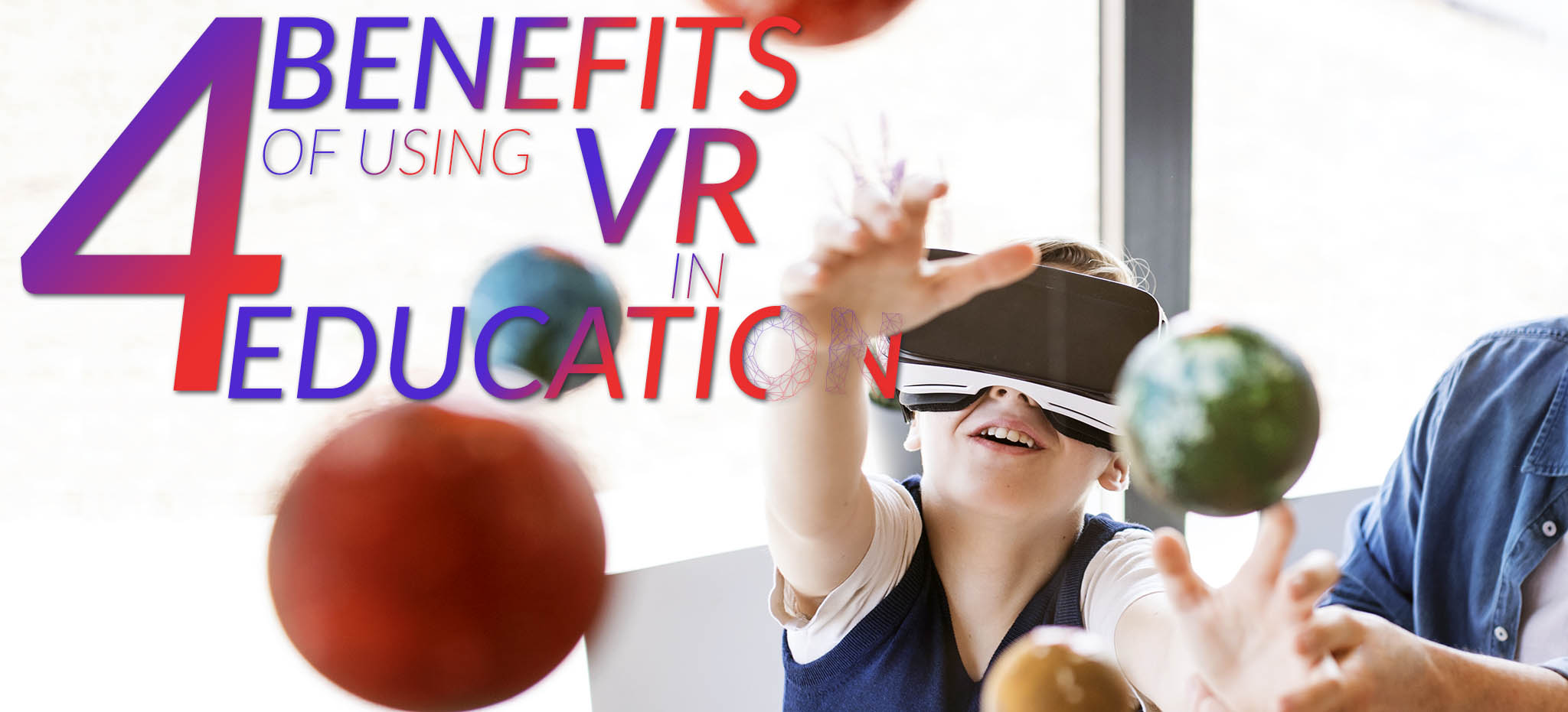 4 Benefits of VR in Education