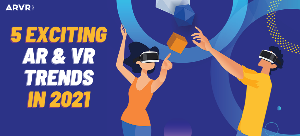 man and woman wearing vr headsets. title says 5 exciting ar & vr trends in 2021